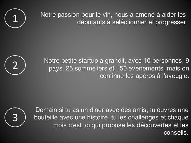 Notre passion pour le vin, nous a amené à aider les débutants à séléctionner et progresser Notre petite startup a grandit,...