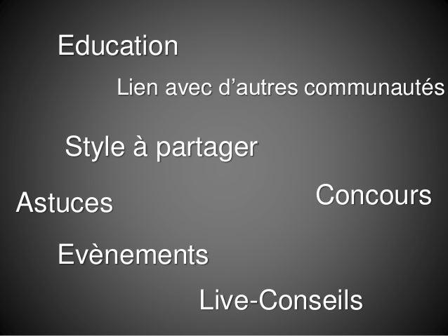 Education Style à partager Astuces Concours Lien avec d'autres communautés Evènements Live-Conseils
