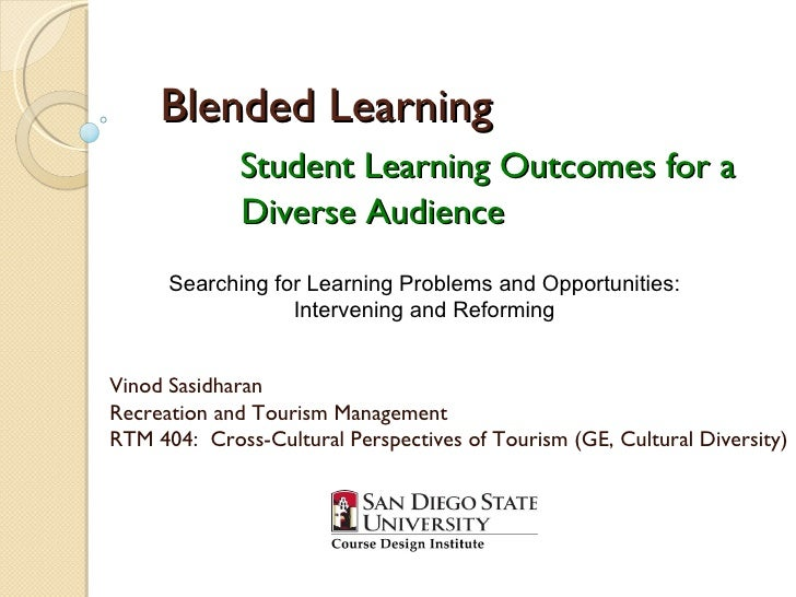 Blended Learning Student Learning Outcomes for a   Diverse Audience Vinod Sasidharan Recreation and Tourism Management RTM...