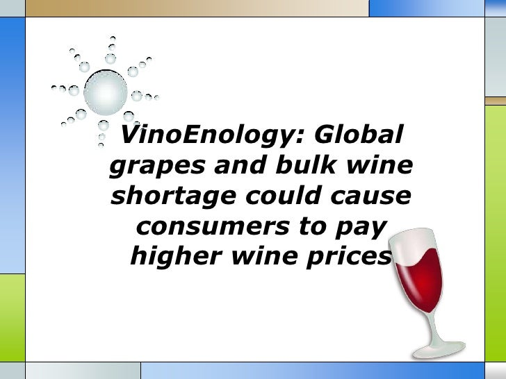 VinoEnology: Globalgrapes and bulk wineshortage could cause  consumers to pay  higher wine prices
