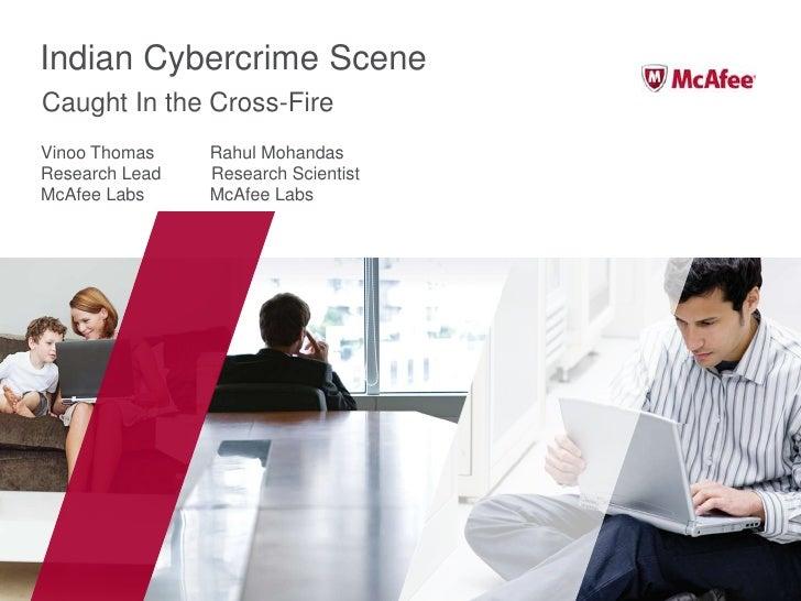 Indian Cybercrime Scene<br />Vinoo Thomas           Rahul Mohandas<br />Research Lead          Research Scientist<br />McA...