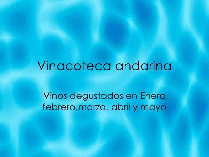 Vinacoteca andarina Vinos degustados en Enero, febrero,marzo, abril y mayo