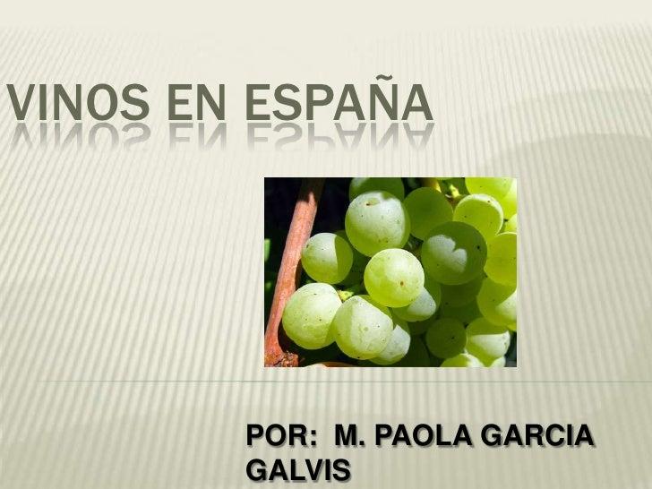 VINOS EN ESPAÑA        POR: M. PAOLA GARCIA        GALVIS