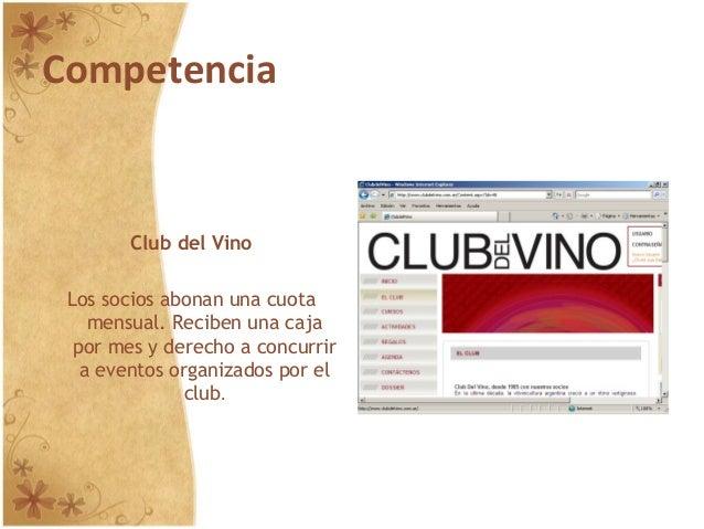 Competencia Club del Vino Los socios abonan una cuota mensual. Reciben una caja por mes y derecho a concurrir a eventos or...