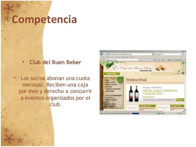 Competencia • Club del Buen Beber • Los socios abonan una cuota mensual. Reciben una caja por mes y derecho a concurrir a ...