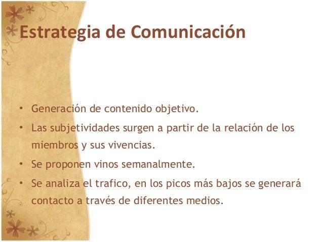 Estrategia de Comunicación • Generación de contenido objetivo. • Las subjetividades surgen a partir de la relación de los ...