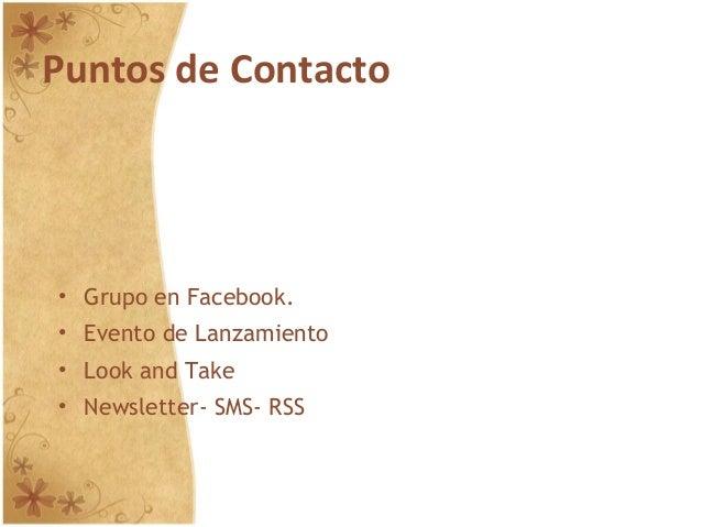 Puntos de Contacto • Grupo en Facebook. • Evento de Lanzamiento • Look and Take • Newsletter- SMS- RSS