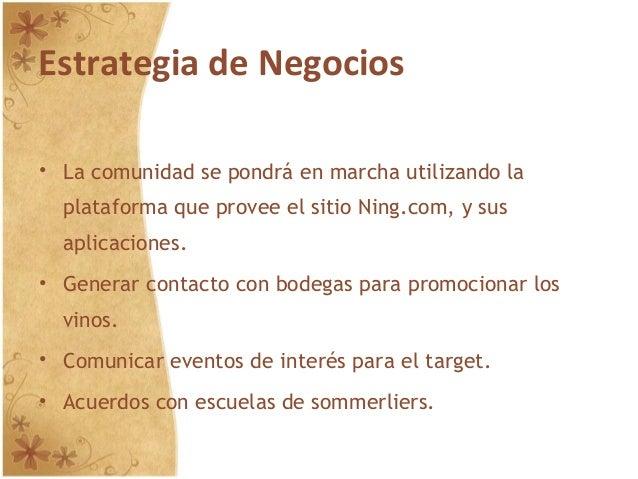 Estrategia de Negocios • La comunidad se pondrá en marcha utilizando la plataforma que provee el sitio Ning.com, y sus apl...