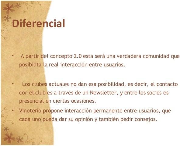 Diferencial • A partir del concepto 2.0 esta será una verdadera comunidad que posibilita la real interacción entre usuario...