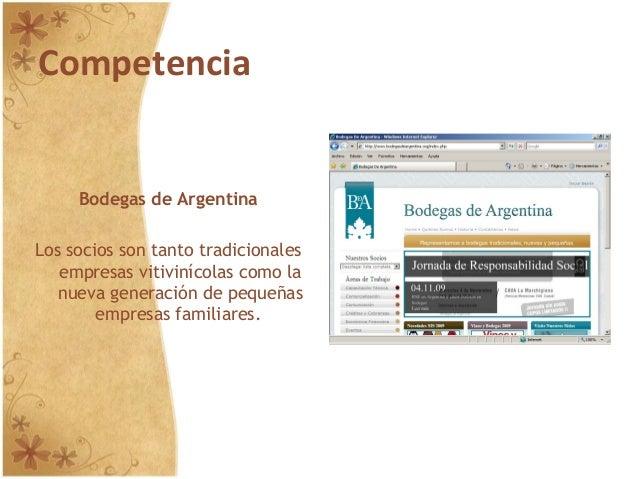 Competencia Bodegas de Argentina Los socios son tanto tradicionales empresas vitivinícolas como la nueva generación de peq...