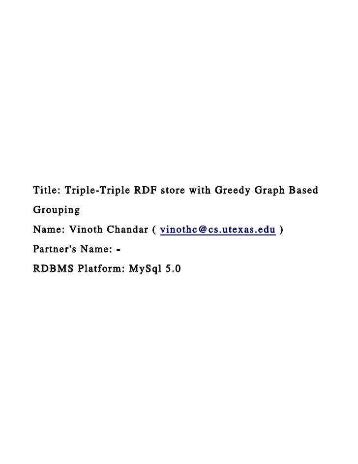 Title: Triple-Triple RDF store with Greedy Graph BasedGroupingName: Vinoth Chandar ( vinothc@cs.utexas.edu )Partners Name:...