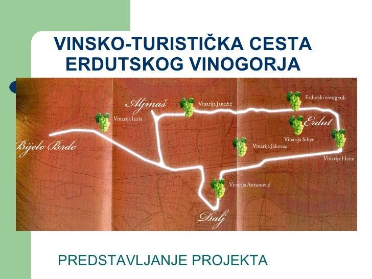 VINSKO-TURISTIČKA CESTA ERDUTSKOG VINOGORJA PREDSTAVLJANJE PROJEKTA