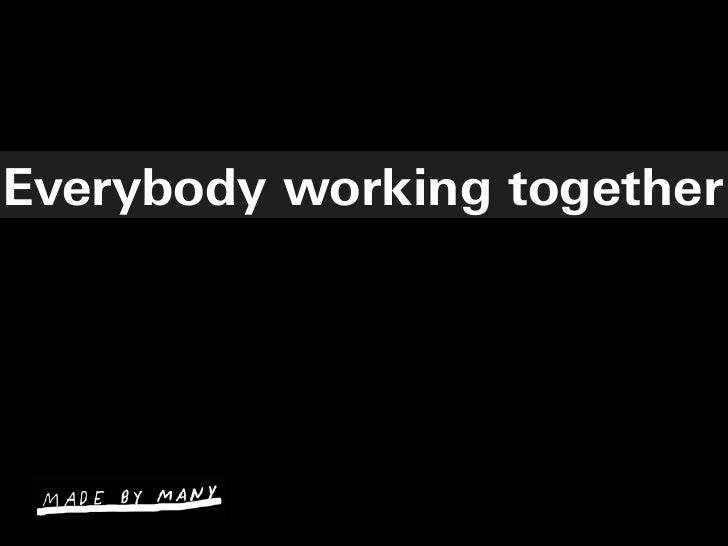 Everybody working together