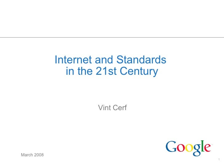 Internet and Standards  in the 21st Century Vint Cerf March 2008
