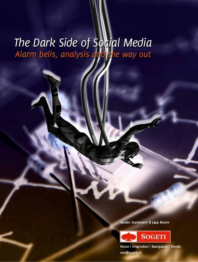 The Dark Side of Social MediaAlarm bells, analysis and the way outSander Duivestein & Jaap BloemVision | Inspiration | Nav...