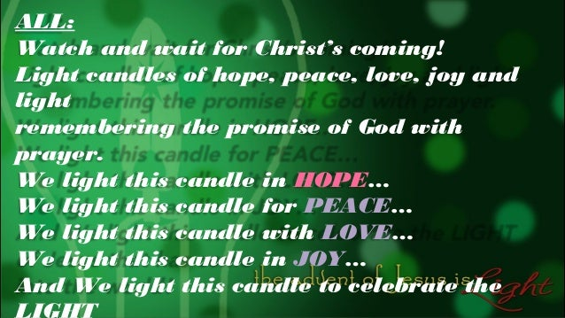 ALL: Watch and wait for Christ's coming! Light candles of hope, peace, love, joy and light remembering the promise of God ...