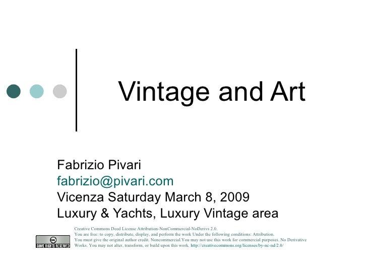 Vintage and Art  Fabrizio Pivari [email_address] Vicenza Saturday March 8, 2009 Luxury & Yachts, Luxury Vintage area Creat...