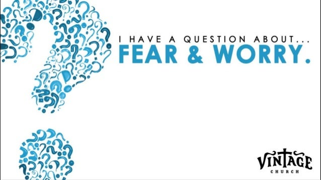 If I'm honest with myself, what role do fear & worry play in my day-to-day life & what might the CAUSE of that fear be? QU...