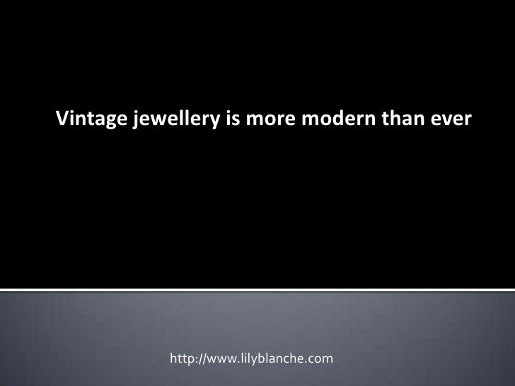 Vintage jewellery is more modern than ever           http://www.lilyblanche.com