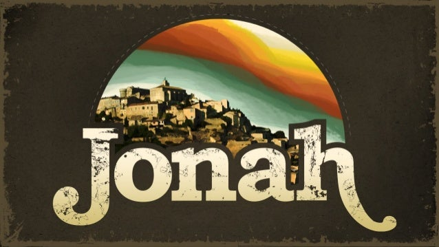 "Jonah 1: 1-3  Now the word of the Lord came to Jonah the son of Amittai, saying,  ""Arise, go to Nineveh, that great city, ..."