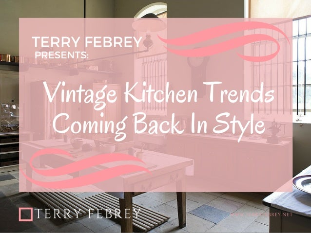Vintage Kitchen Trends Coming Back Into Style - Terry Febrey
