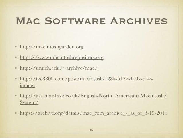 Mac Software Archives • http://macintoshgarden.org • https://www.macintoshrepository.org • http://umich.edu/~archive/mac/ ...