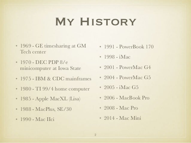 My History • 1969 - GE timesharing at GM Tech center • 1970 - DEC PDP 8/e minicomputer at Iowa State • 1975 - IBM & CDC ma...