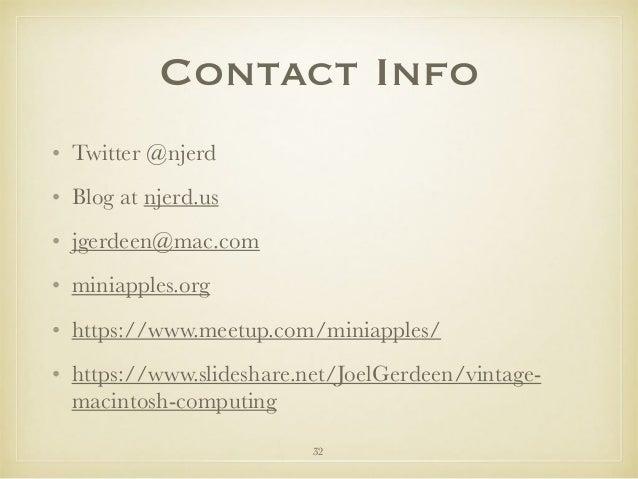 Contact Info • Twitter @njerd • Blog at njerd.us • jgerdeen@mac.com • miniapples.org • https://www.meetup.com/miniapples/ ...
