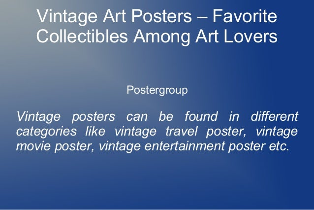 Vintage Art Posters – Favorite Collectibles Among Art Lovers Postergroup Vintage posters can be found in different categor...