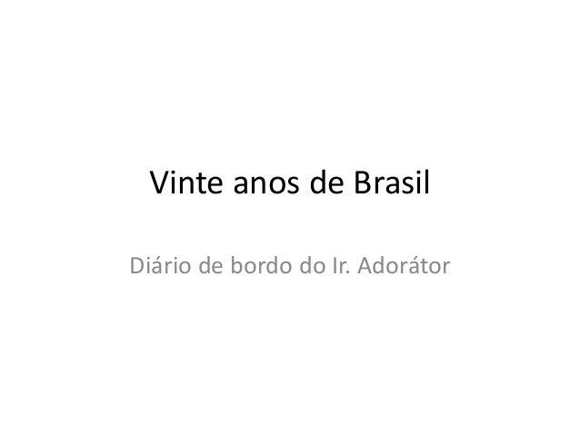 Vinte anos de Brasil Diário de bordo do Ir. Adorátor
