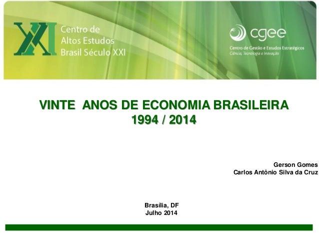 1 VINTE ANOS DE ECONOMIA BRASILEIRA 1994 / 2014 Gerson Gomes Carlos Antônio Silva da Cruz Brasília, DF Julho 2014