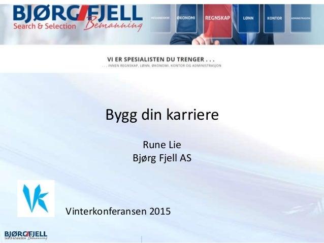 Bygg din karriere Rune Lie Bjørg Fjell AS Vinterkonferansen 2015