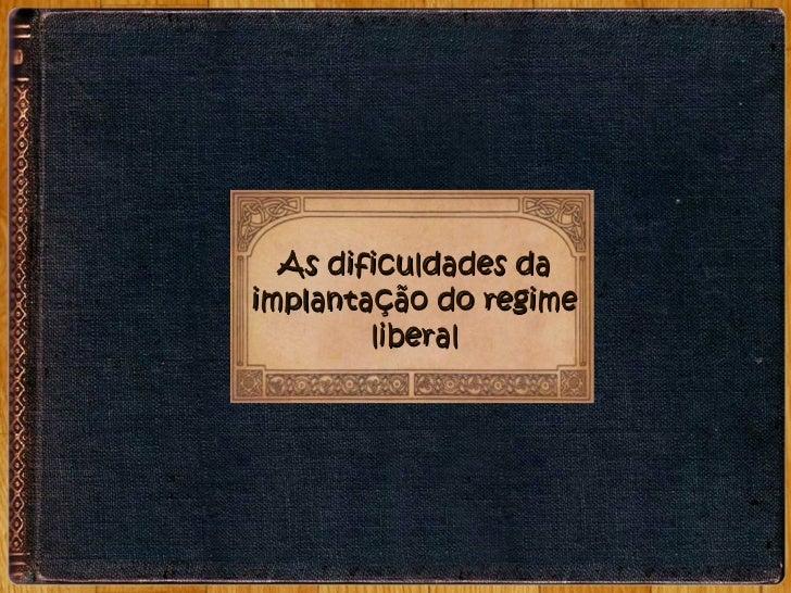 As dificuldades da implantação do regime liberal