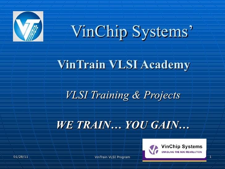 VinChip Systems' VinTrain VLSI Academy VLSI Training & Projects WE TRAIN… YOU GAIN…