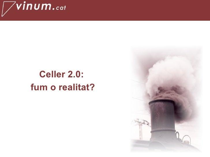 <ul><li>Celler 2.0:  </li></ul><ul><li>fum o realitat? </li></ul>