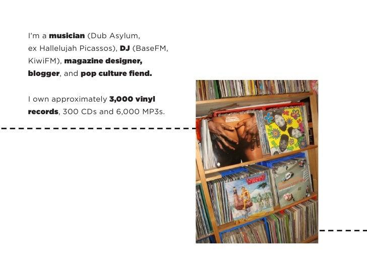 I'm a musician (Dub Asylum, ex Hallelujah Picassos), DJ (BaseFM, KiwiFM), magazine designer, blogger, and pop culture fien...