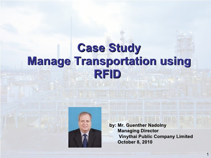 Case Study Manage Transportation using RFID  by: Mr. Guenther Nadolny Managing Director   Vinythai Public Company Limited ...