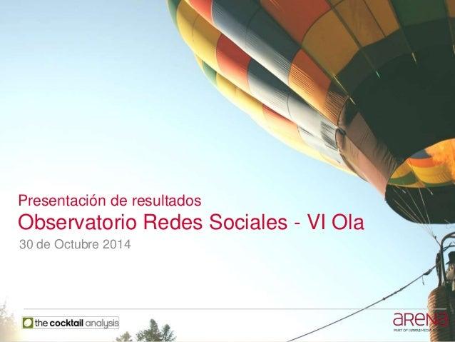 Presentación de resultados  Observatorio Redes Sociales - VI Ola  30 de Octubre 2014