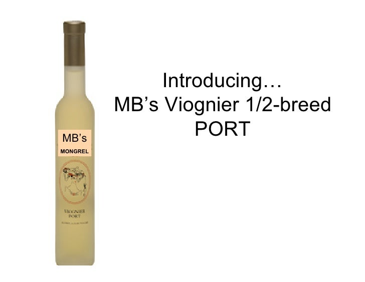 Introducing…           MB's Viognier 1/2-breed MB's                    PORT MONGREL