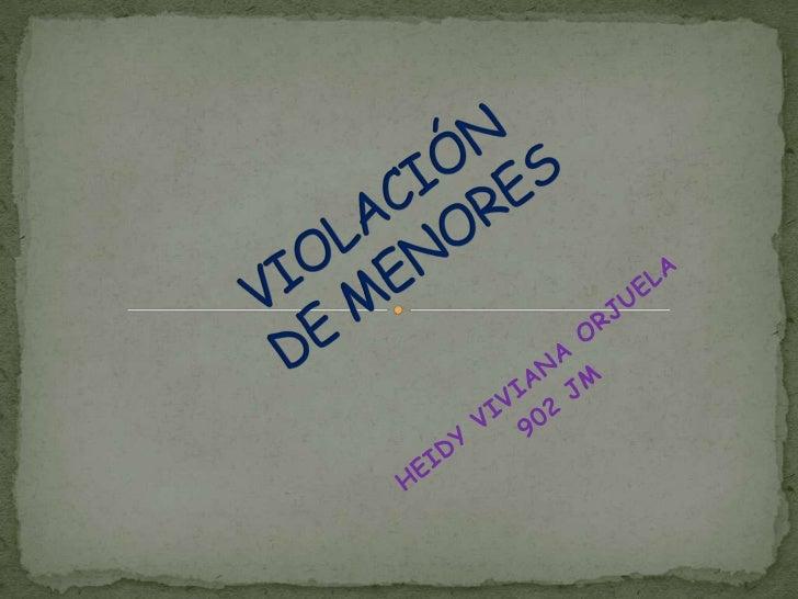 VIOLACIÓN DE MENORES<br />HEIDY VIVIANA ORJUELA<br />902 JM<br />