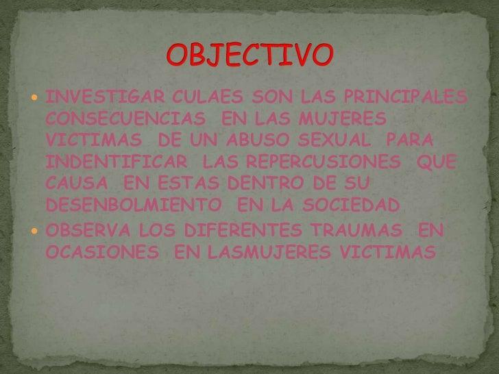 INVESTIGAR CULAES SON LAS PRINCIPALES CONSECUENCIAS  EN LAS MUJERES VICTIMAS  DE UN ABUSO SEXUAL  PARA INDENTIFICAR  LAS R...