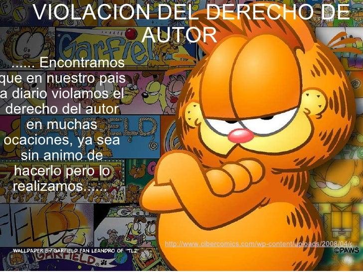 VIOLACION DEL DERECHO DE AUTOR   ...... Encontramos que en nuestro pais a diario violamos el derecho del autor en m...