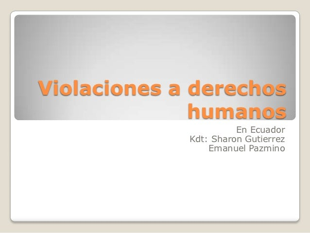 Violaciones a derechos              humanos                       En Ecuador             Kdt: Sharon Gutierrez            ...