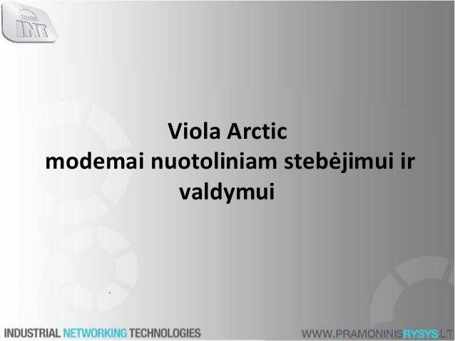 Viola Arctic modemai nuotoliniam stebėjimui ir valdymui