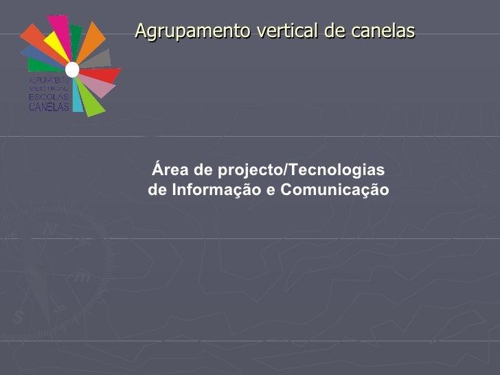 Agrupamento vertical de canelas Área de projecto/Tecnologias de Informação e Comunicação
