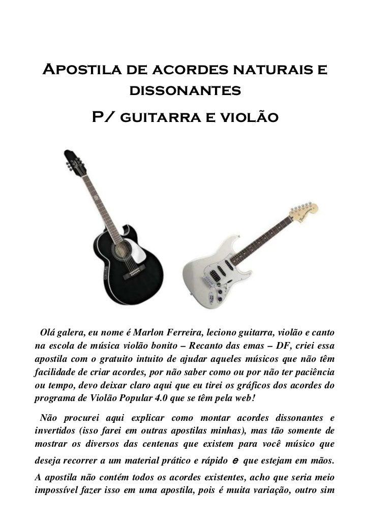 Apostila de acordes naturais e          dissonantes             P/ guitarra e violão Olá galera, eu nome é Marlon Ferreira...