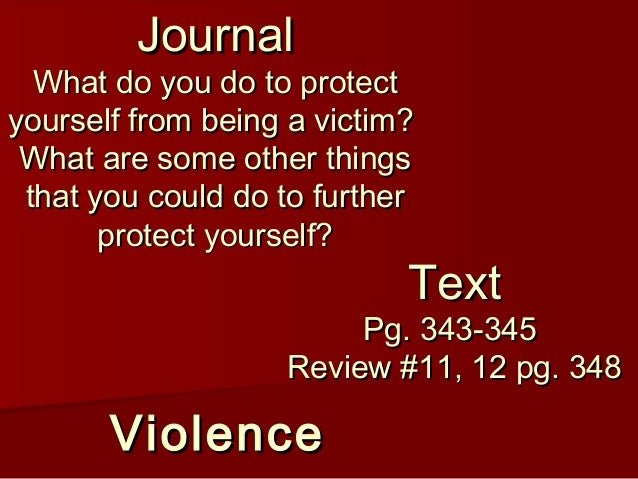 ViolenceViolence TextText Pg. 343-345Pg. 343-345 Review #11, 12 pg. 348Review #11, 12 pg. 348 JournalJournal What do you d...