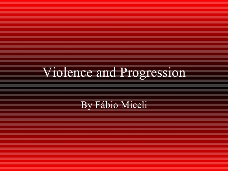 Violence and Progression By Fábio Miceli