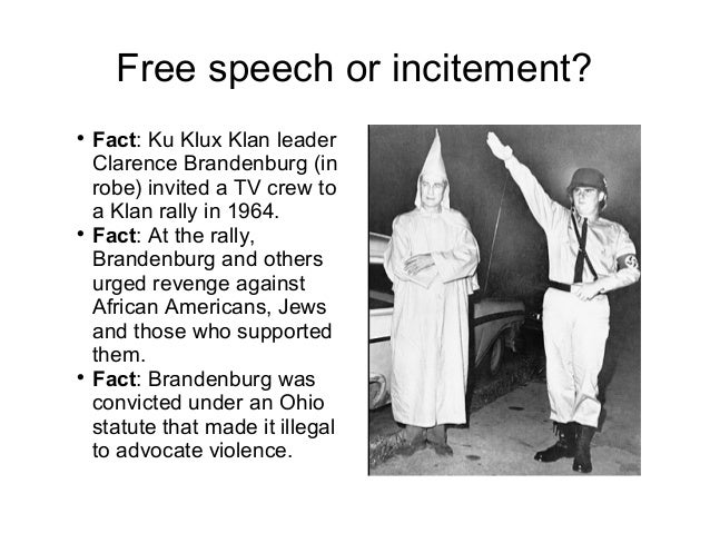 brandenburg v ohio Brandenburg v ohio facts: an ohio ku klux klan leader invited a local tv station to one of his rallies the film documented epithets of race hatred and calls for 'revengeance.