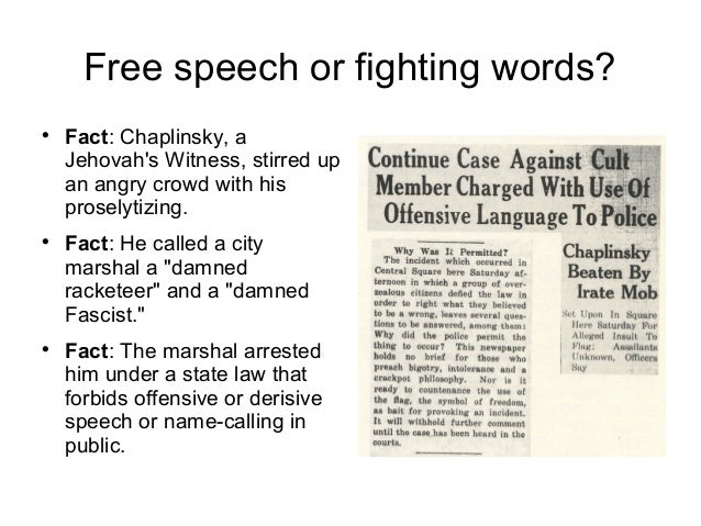 chaplinsky vs new hampshire Charged with a violating a state law under the fighting words statue the jury convicted him, and then the new hampshire supreme court approved it.